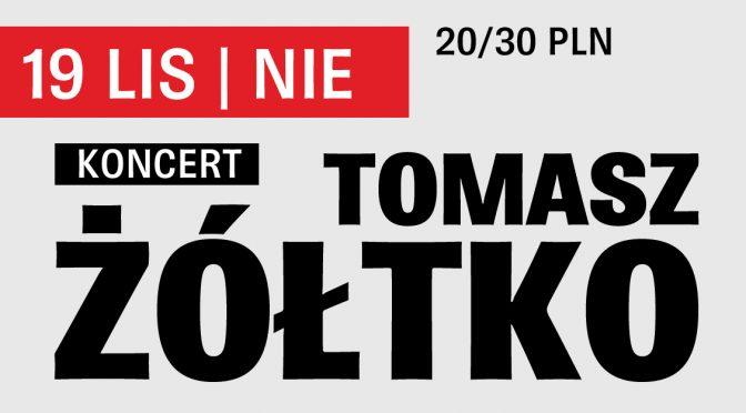 Koncert: Tomasz Żółtko