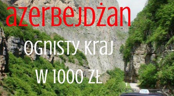 P.K.P.: Azerbejdżan – ognisty kraj w 1000zł