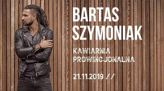 21 listopada koncert Bartasa Szymoniaka